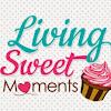 Living Sweet Moments Blog