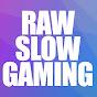 RawSlowGaming (rawslowgaming)