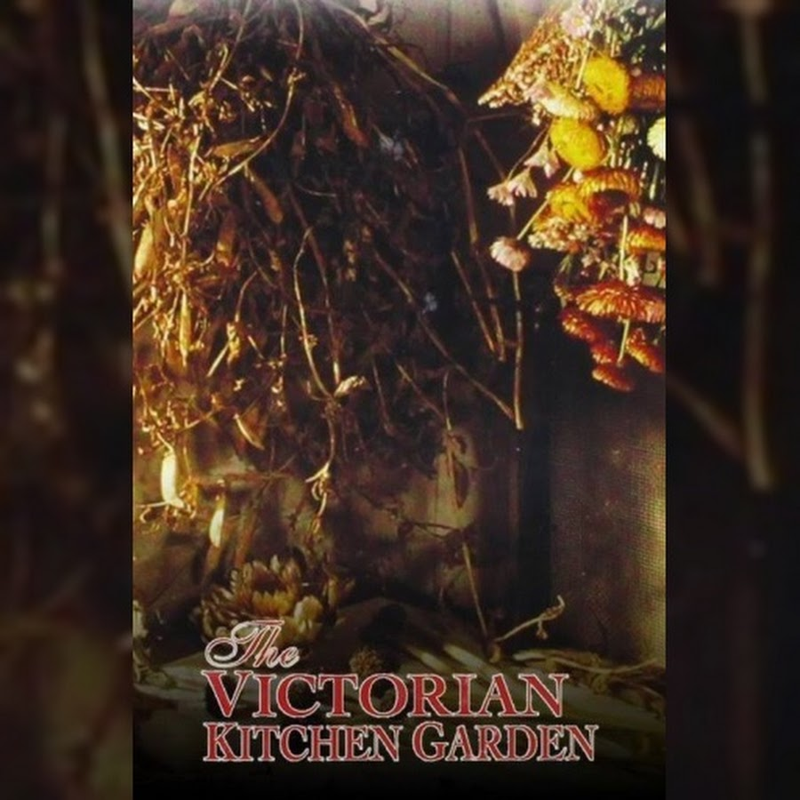 Paul Reade Victorian Kitchen Garden The Victorian Kitchen Garden Topic Youtube