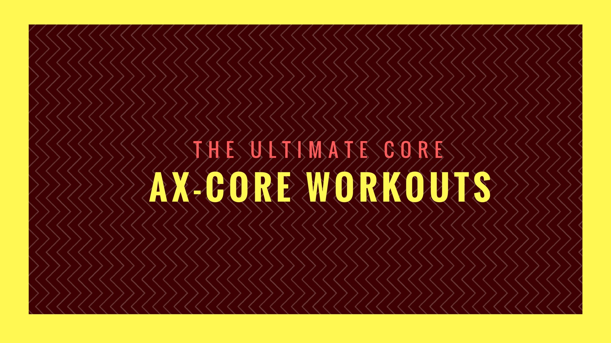 Ax-Core Workouts