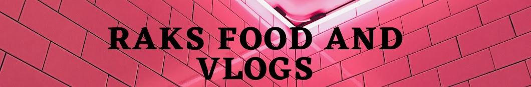 RAKS FOOD AND VLOGS
