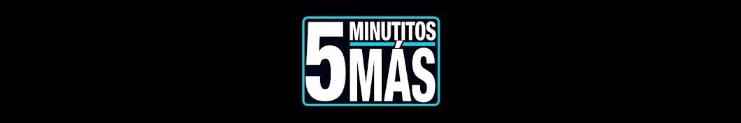 5 Minutitos Más
