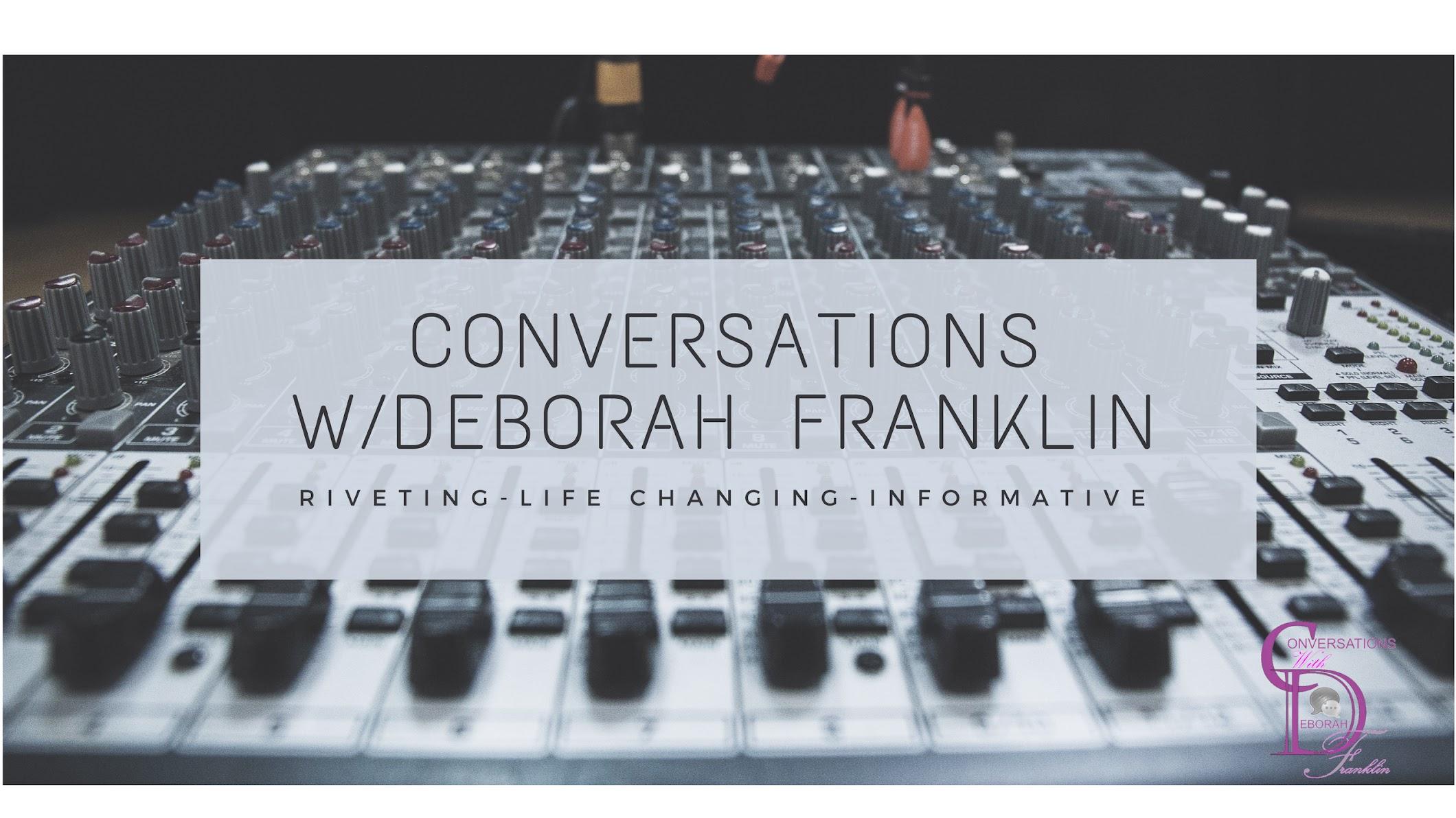 Conversations w/Deborah Franklin