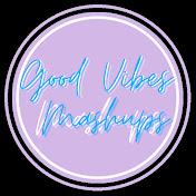 Good Vibes Mashups