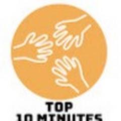 TOP 10 MINUTES