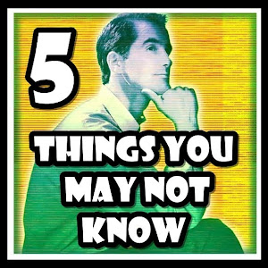 5ThingsYouMayNotKnow