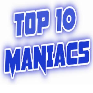 TOP 10 MANIACS