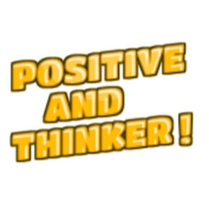 Positive And Thinker