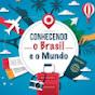 Conhecendo o Brasil e o Mundo!