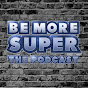 Be More Super - The Podcast - Youtube
