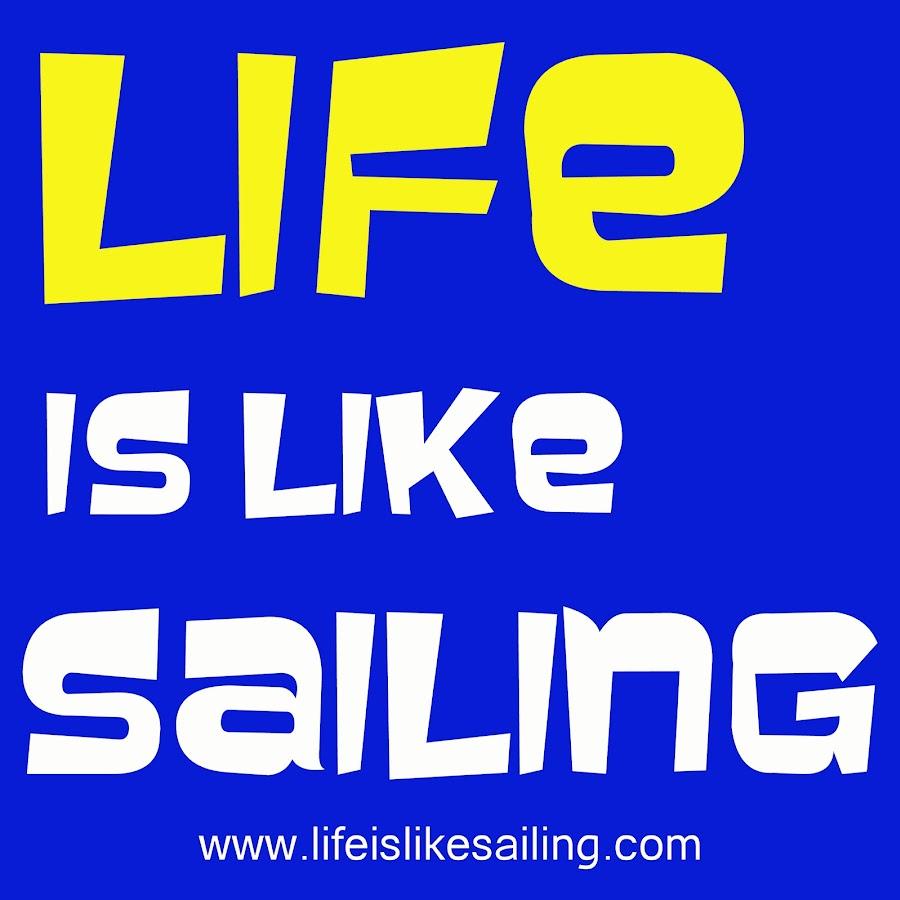 Life is Like Sailing