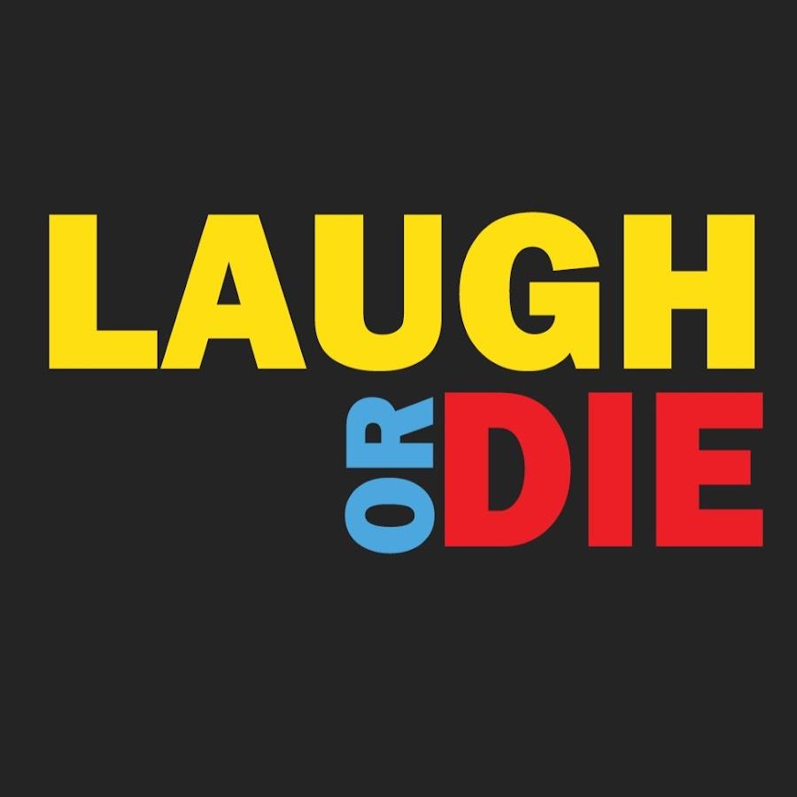 LAUGH OR DIE