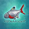 AQUaddicted!