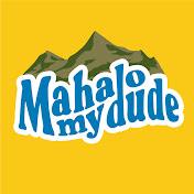Mahalo my Dude