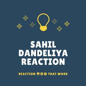 SAHIL DANDELIYA REACTION
