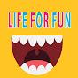 LIFE FOR FUN