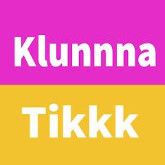 Klunnna Tikkk