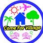 Come For Village