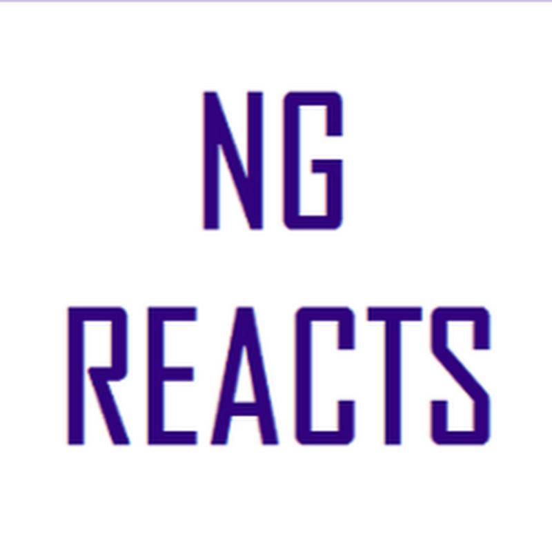NG Reacts