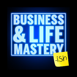 Business and Life Mastery-ish