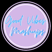 Good Vibes Mashups