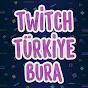 Twitch Türkiye Bura