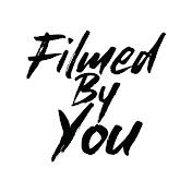 Filmed By You