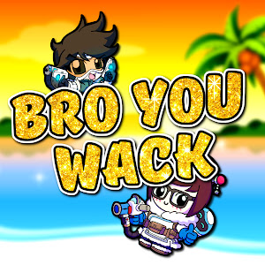 BRO YOU WACK