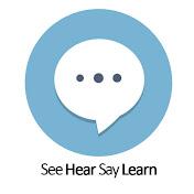 See Hear Say Learn