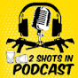 2 SHOTS IN PODCAST