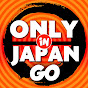 ONLY in JAPAN * GO