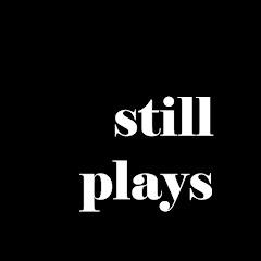 Still Plays