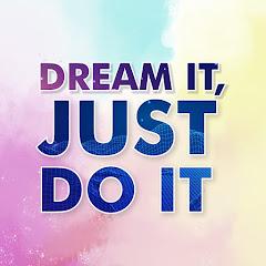 DREAM IT, JUST DO IT