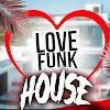 Love Funk House
