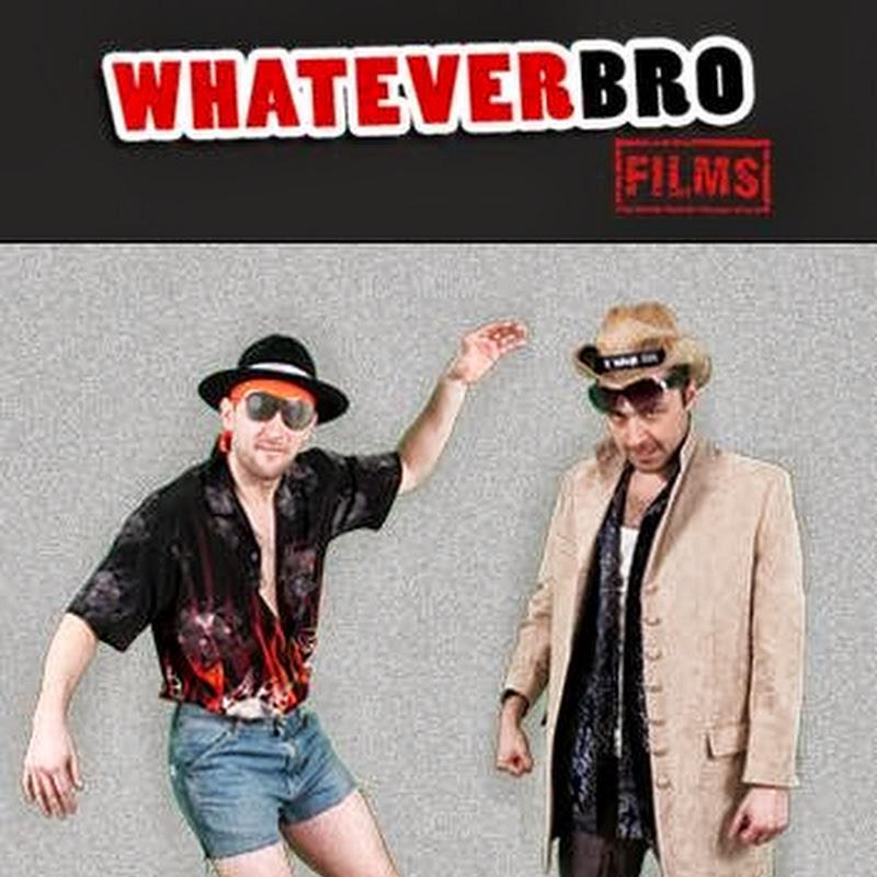 Whatever Bro Films