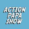 ACTION PAPA SHOW