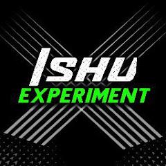 ISHU EXPERIMENT