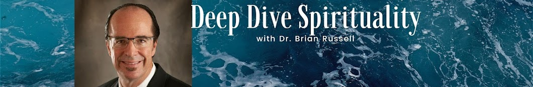 Deep Dive Spirituality with Dr. Brian Russell Banner