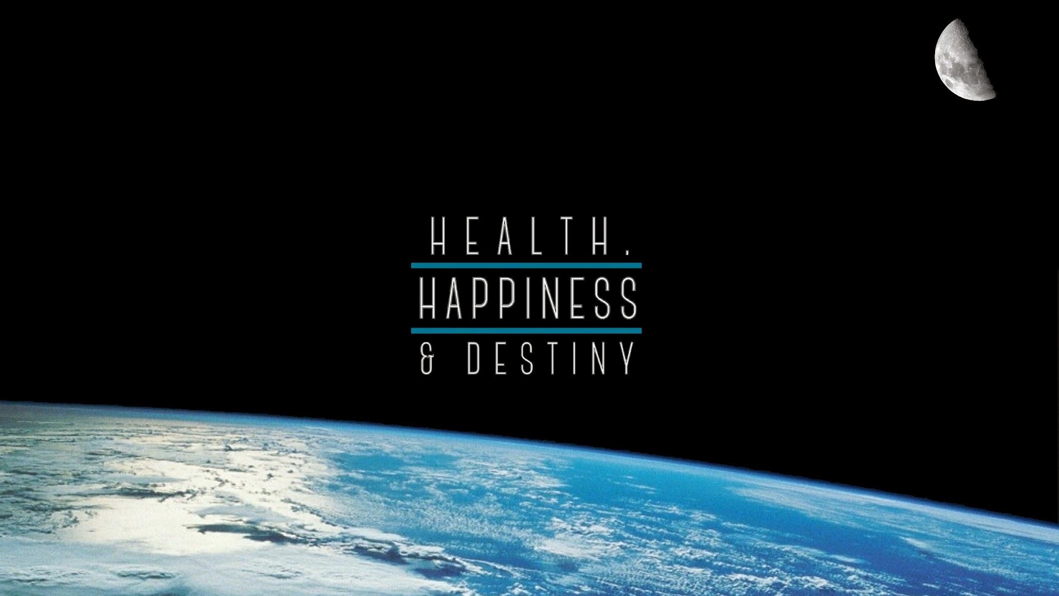 Health, Happiness & Destiny